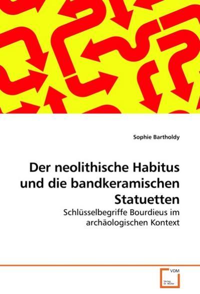 Der neolithische Habitus und die bandkeramischen Statuetten