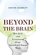 Beyond the Brain - How Body and Environment Shape Animal and Human Minds