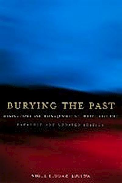 Burying the Past: Making Peace and Doing Justice After Civil Conflict