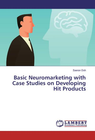 Basic Neuromarketing with Case Studies on Developing Hit Products