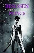 Besessen - Das turbulente Leben von Prince; A ...