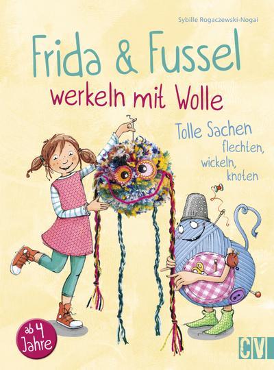 Frida & Fussel werkeln mit Wolle; Tolle Sachen flechten, wickeln, knoten; Ill. v. Glökler, Angela; Fotos v. Glasemann, Uli; Deutsch; durchgeh. vierfarbig, mit Fotos und Illustrationen