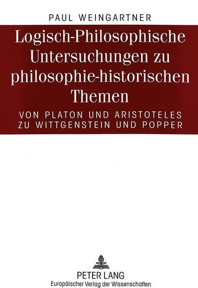 Logisch-Philosophische Untersuchungen zu philosophie-historischen Themen
