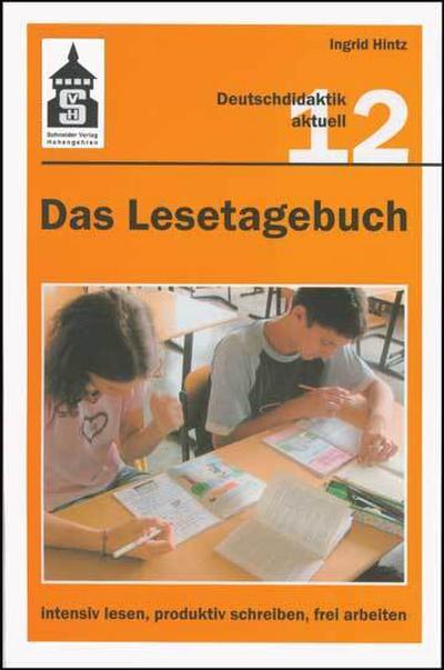 Das Lesetagebuch 12: intensiv lesen, produktiv schreiben, frei arbeiten: Bestandsaufnahme und Neubestimmung einer Methode zur Auseinandersetzung mit ... Deutschunterricht (Deutschdidaktik aktuell)