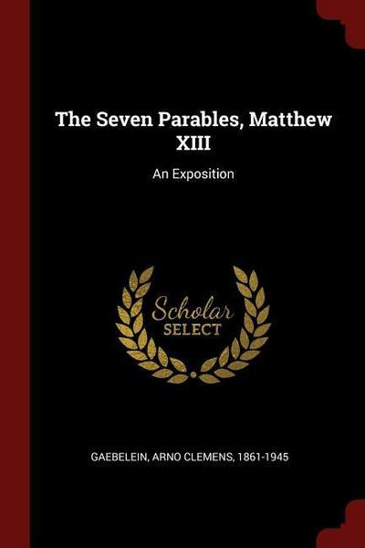 The Seven Parables, Matthew XIII: An Exposition