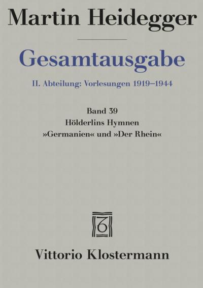 Gesamtausgabe Abt. 2 Vorlesungen Bd. 39. Hölderlins Hymnen ' Germanien' und 'Der Rhein'