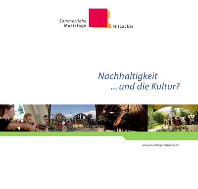 Nachhaltigkeit...und die Kultur?: Dokumentation zum 'Forum Nachhaltigkeit' bei den Sommerlichen Musiktagen Hitzacker 2013