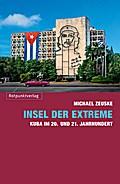Insel der Extreme: Kuba im 20. und 21. Jahrhundert