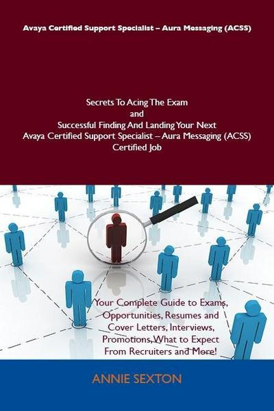 Avaya Certified Support Specialist - Aura Messaging (ACSS) Secrets To Acing The Exam and Successful Finding And Landing Your Next Avaya Certified Support Specialist - Aura Messaging (ACSS) Certified Job