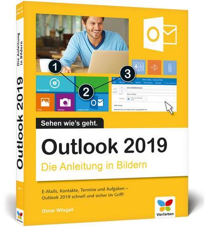 Outlook 2019: Die Anleitung in Bildern. Komplett in Farbe. Ideal für alle Einsteiger, auch Senioren