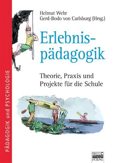 Brigg: Methodik und Pädagogik: Erlebnispädagogik: Theorie, Praxis und Projekte für die Schule
