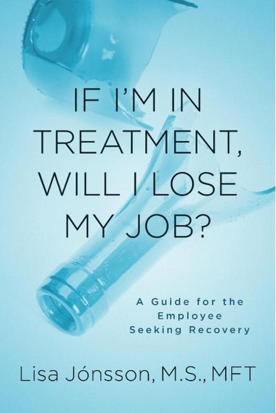 If I'm In Treatment, Will I Lose My Job?