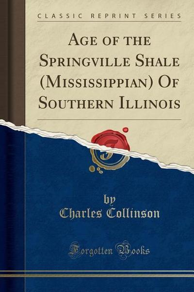 Age of the Springville Shale (Mississippian) of Southern Illinois (Classic Reprint)