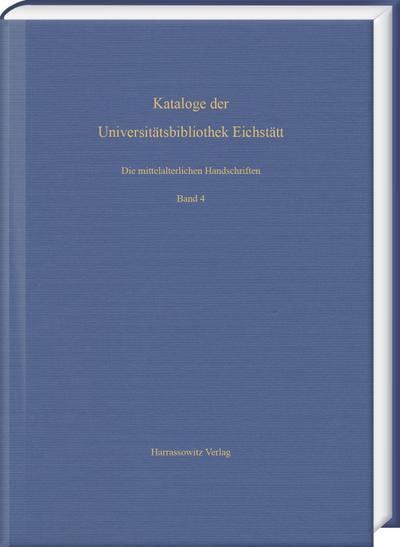 Die mittelalterlichen Handschriften der Universitätsbibliothek Eichstätt. Vierter Band: Aus Cod. st 700-Cod. st 766