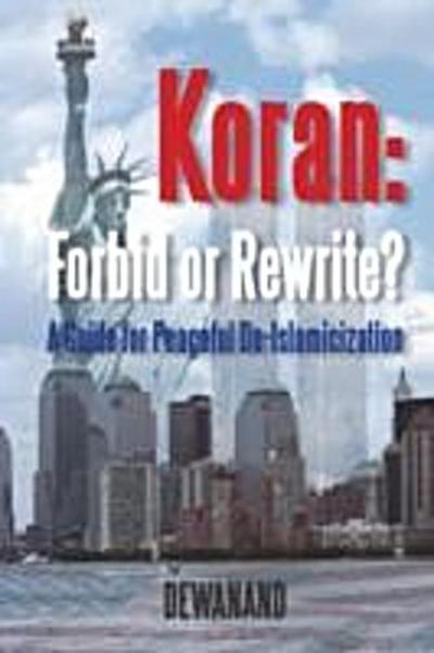 Koran: Forbid or Rewrite?~A Guide for Peaceful De-Islamicization
