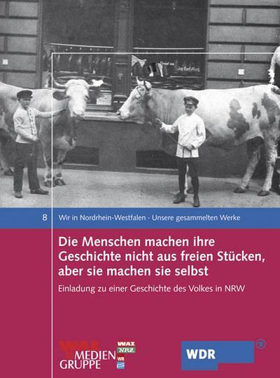 Die Menschen machen ihre Geschichte nicht aus freien Stücken, aber die machen sie selbst. Einladung zu einer Geschichte des Volkes in NRW