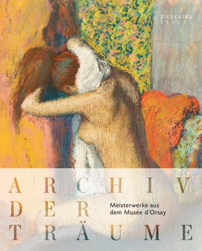 Archiv der Träume: Meisterwerke aus dem Musée d'Orsay