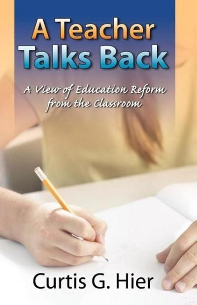 A Teacher Talks Back: A View of Education Reform from the Classroom