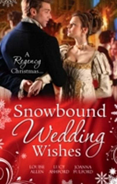 Snowbound Wedding Wishes: An Earl Beneath the Mistletoe / Twelfth Night Proposal / Christmas at Oakhurst Manor