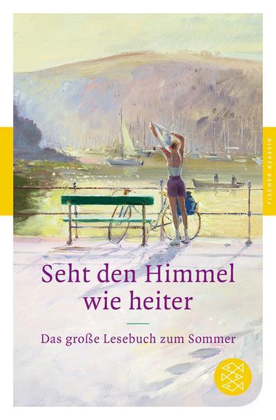Seht den Himmel, wie heiter!: Das große Lesebuch zum Sommer (Fischer Klassik)