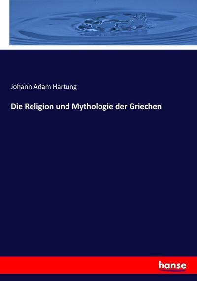 Die Religion und Mythologie der Griechen