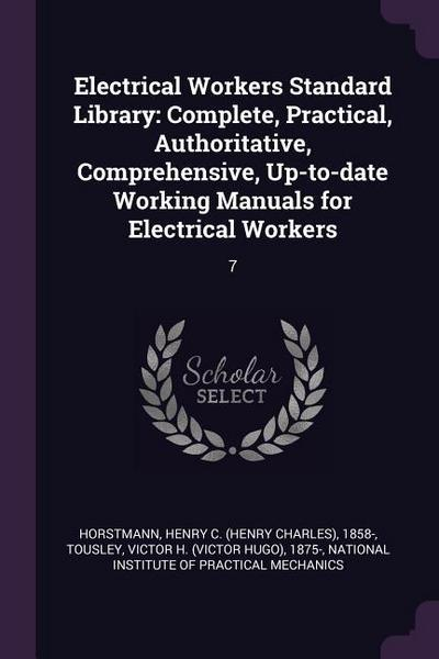 Electrical Workers Standard Library: Complete, Practical, Authoritative, Comprehensive, Up-To-Date Working Manuals for Electrical Workers: 7
