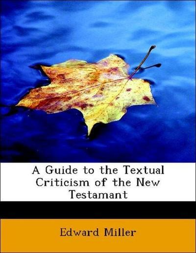 A Guide to the Textual Criticism of the New Testamant