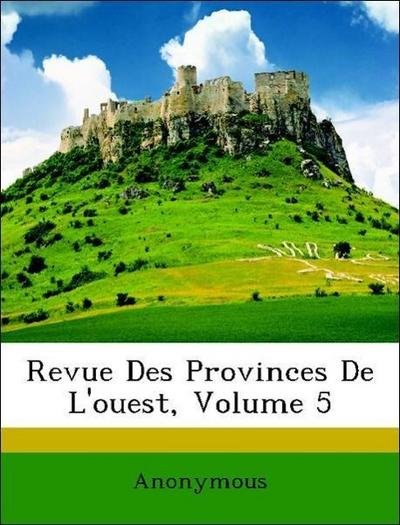 Revue Des Provinces De L'ouest, Volume 5