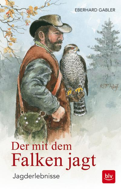 Der mit dem Falken jagt; Jagderlebnisse; Ill. v. Reif, Klaus-Peter/Gabler, Eberhard; Deutsch; 24 Ill.