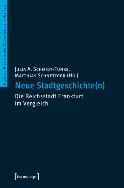 Neue Stadtgeschichte(n): Die Reichsstadt Frankfurt im Vergleich (Mainzer Historische Kulturwissenschaften)