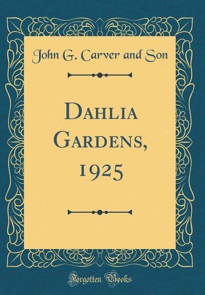 Dahlia Gardens, 1925 (Classic Reprint)