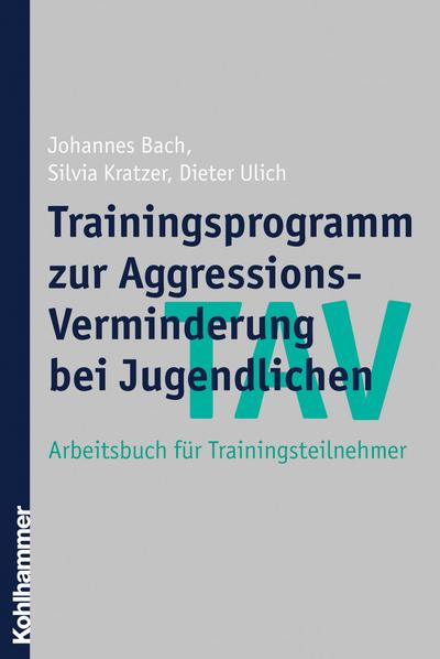 TAV - Trainingsprogramm zur Aggressions-Verminderung bei Jugendlichen: Arbeitsbuch für Trainingsteilnehmer