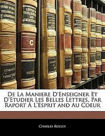 De La Maniere D'Enseigner Et D'Etudier Les Belles Lettres, Par Raport À L'Esprit and Au Coeur