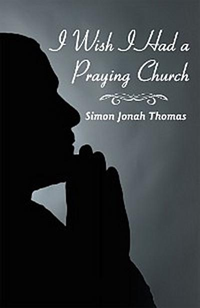 I Wish I Had a Praying Church