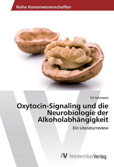 Oxytocin-Signaling und die Neurobiologie der Alkoholabhängigkeit