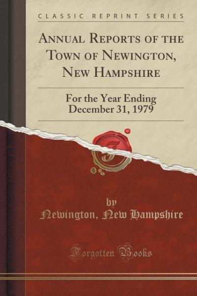 Annual Reports of the Town of Newington, New Hampshire: For the Year Ending December 31, 1979 (Classic Reprint)