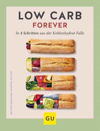 Low Carb forever; In vier Schritten aus der Kohlenhydratfalle; GU Kochen & Verwöhnen Diät und Gesundheit; Deutsch