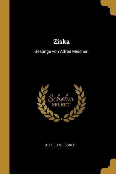 Ziska: Gesänge Von Alfred Meisner.