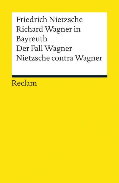Richard Wagner in Bayreuth. Der Fall Wagner. Nietzsche contra Wagner (Reclams Universal-Bibliothek)