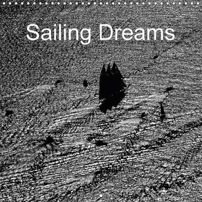 Sailing Dreams (Wall Calendar 2018 300 × 300 mm Square)