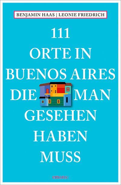 111 Orte in Buenos Aires, die man gesehen haben muss; Reiseführer; 111 Orte ...; Deutsch; Mit zahlreichen Fotografien
