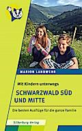 Mit Kindern unterwegs - Schwarzwald Süd und Mitte; Die besten Ausflüge für die ganze Familie; Deutsch