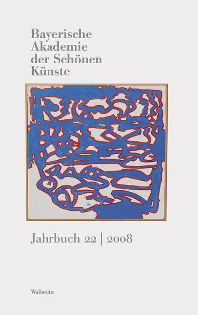 Bayerische Akademie der Schönen Künste, Jahrbuch: 22/2008