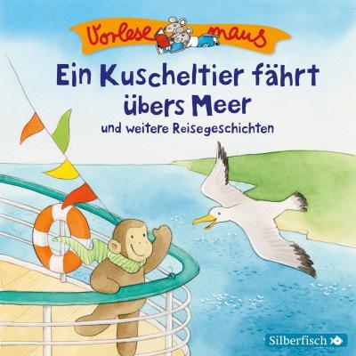 Vorlesemaus: Ein Kuscheltier fährt übers Meer und weitere Reisegeschichten, 1 Audio-CD