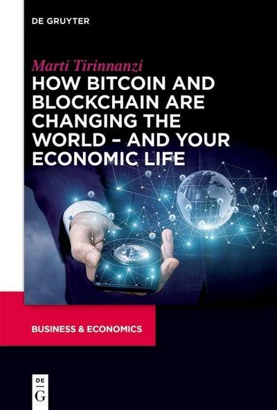 How Bitcoin and Blockchain Are Changing the World - and Your Economic Life