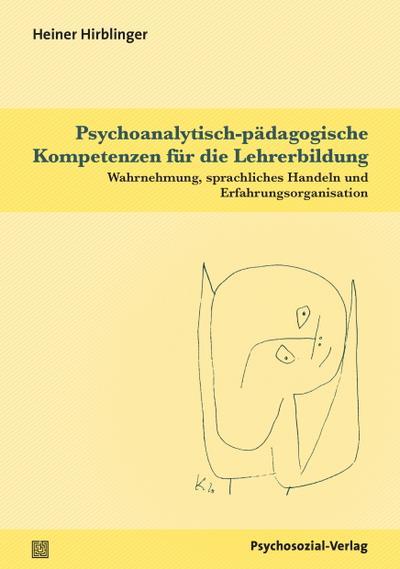 Psychoanalytisch-pädagogische Kompetenzen für die Lehrerbildung