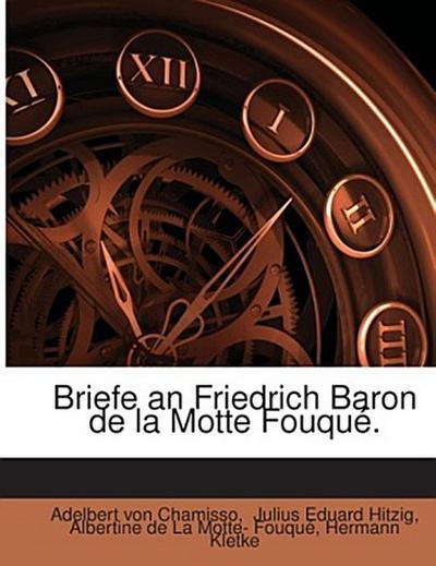 Briefe an Friedrich Baron de la Motte Fouqué.