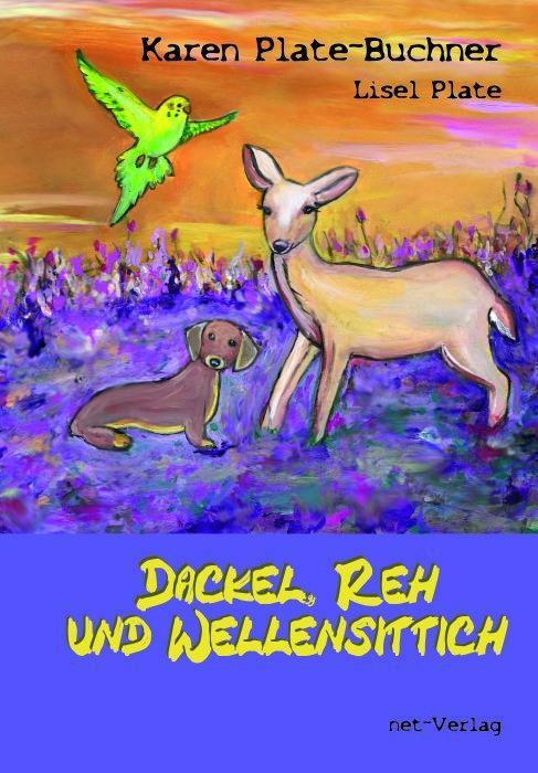 Dackel, Reh und Wellensittich Karen Plate-Buchner