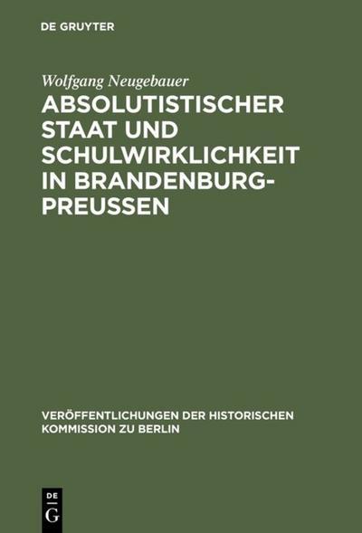 Absolutistischer Staat und Schulwirklichkeit in Brandenburg-Preussen