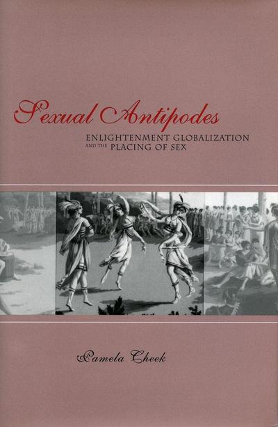 Sexual Antipodes: Enlightenment, Globalization, and the Placing of Sex